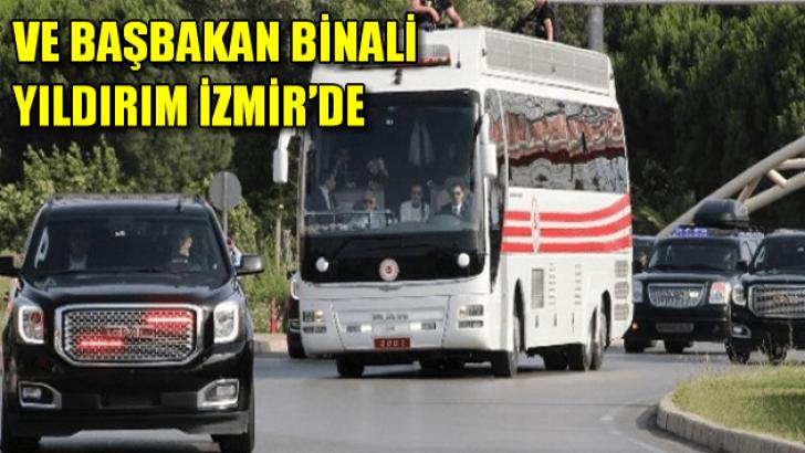 Ve Başbakan Binali Yıldırım İzmir'de