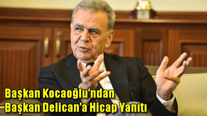 Başkan Kocaoğlu'ndan Delican'a 'hicap' yanıtı