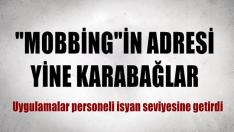 """""""MOBBİNG""""İN ADRESİ KARABAĞLAR!"""