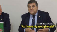 """Genel Sekreter Sındır, """"Adliyeye siyaset girecek!"""""""