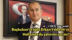 Sertel: Başbakan'ın oğlu Erkan Yıldırım'ın Hollanda'da yatırımı var mı?