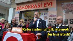 Sertel: Referandumu halk istemedi, bir kişi istedi!