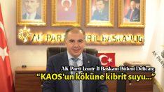 "AK Parti İzmir İl Başkanı Bülent Delican; ""KAOS'un köküne kibrit suyu…"""