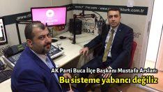 AK Parti Buca İlçe Başkanı Mustafa Arslan: Bu sisteme yabancı değiliz