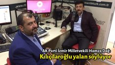 Hamza Dağ: Kılıçdaroğlu yalan söylüyor