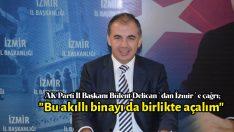 """Bülent Delican'dan İzmir'e çağrı; """"Bu akıllı binayı da birlikte açalım"""""""