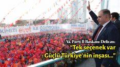 """Delican: """"Tek seçenek var: Güçlü Türkiye'nin inşası…"""""""