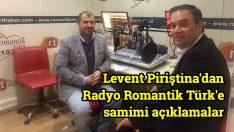 Levent Piriştina'dan Radyo Romantik Türk'e samimi açıklamalar