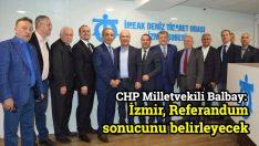 Balbay: İzmir Referandum sonucunu belirleyecek