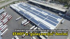 "ESHOT'ta ""güneş enerjisi"" devrimi"