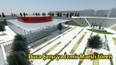Buca Çarşı'ya İzmir Marşlı tören