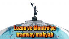 Lozan ve Montrö'ye tramvay makyajı