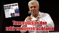 Tuncay Özkan'dan zehir zemberek açıklama