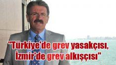 """""""Türkiye'de grev yasakçısı, İzmir'de grev alkışçısı"""""""