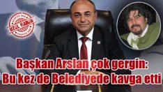 Başkan Arslan çok gergin: Bu kez de Belediyede kavga etti