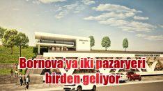 Bornova'ya iki pazaryeri birden geliyor