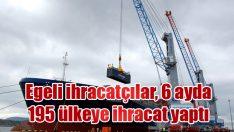 Egeli ihracatçılar 6 ayda 195 ülkeye ihracat yaptı