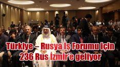 Türkiye – Rusya İş Forumu için 236 Rus İzmir'e geliyor