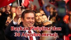 Başkan Piriştina'dan 30 Ağustos mesajı