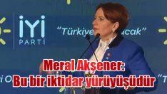Meral Akşener: Bu bir iktidar yürüyüşüdür