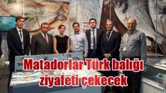 Matadorlar Türk balığı ziyafeti çekecek