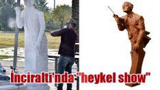 "İnciraltı'nda ""heykel show"""