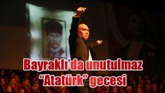 """Bayraklı'da unutulmaz """"Atatürk"""" gecesi!"""