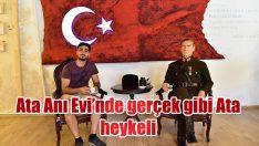 Ata Anı Evi'ne gerçek gibi Atatürk heykeli