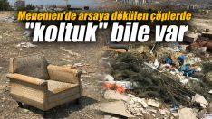 """Menemen'de arsaya dökülen çöplerde """"koltuk"""" bile var"""
