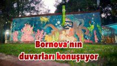 Bornova'nın duvarları konuşuyor