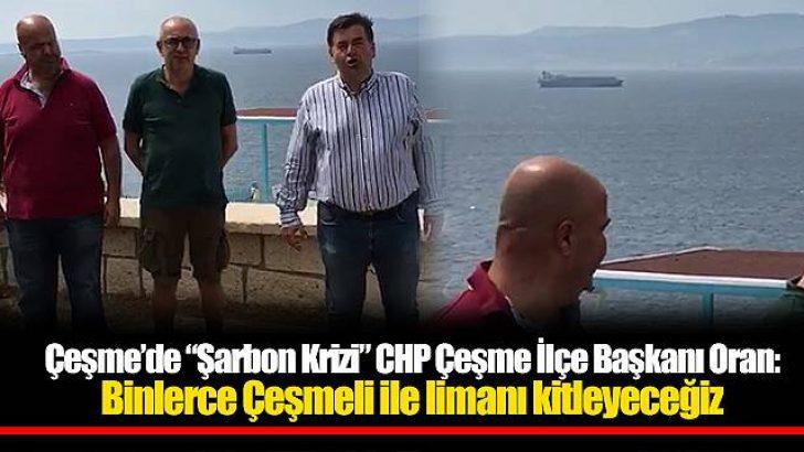 CHP Çeşme İlçe Başkanı Oran: Binlerce Çeşmeli ile limanı kitleyeceğiz
