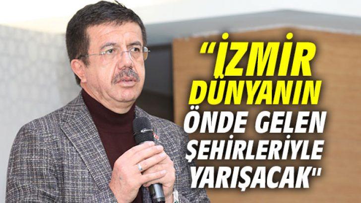 """Zeybekci, """"İzmir dünyanın önde gelen şehirleriyle yarışacak"""