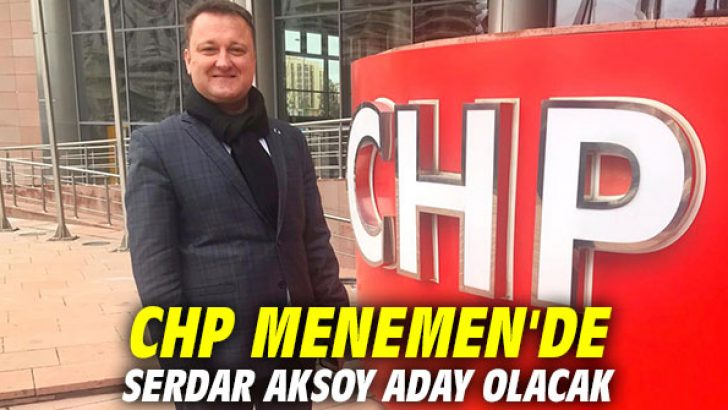 CHP Menemen'de Serdar Aksoy aday olacak!