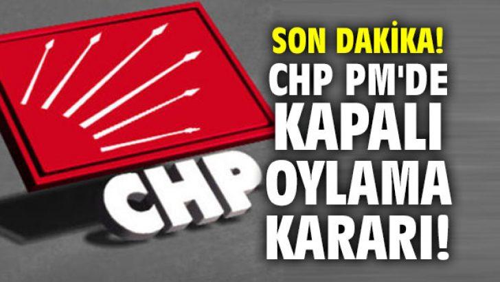CHP PM'de kapalı oylama kararı