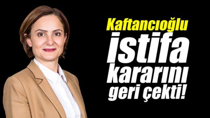 Kaftancıoğlu istifa kararını geri çekti!