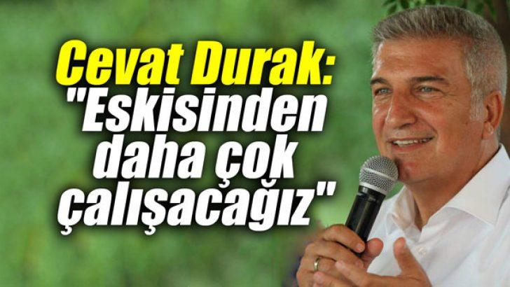 """Cevat Durak: """"Eskisinden daha çok çalışacağız"""""""
