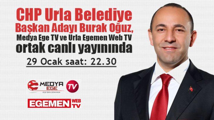 CHP Urla Belediye Başkan Adayı Burak Oğuz, Medya Ege TV ve Urla Egemen Web TV ortak canlı yayınında