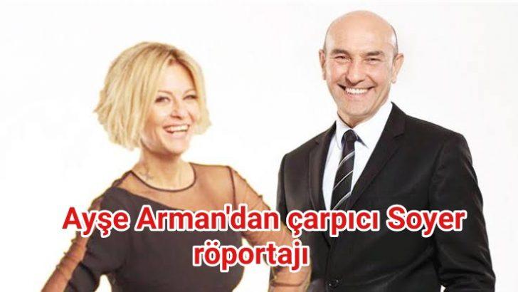 Ayşe Arman'dan çok çarpıcı Soyer röportajı
