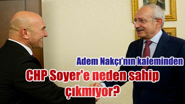 CHP Soyer'e neden sahip çıkmıyor?