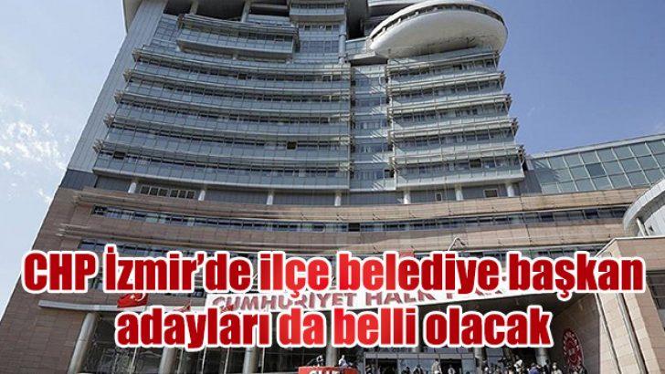 İzmir'de ilçe belediye başkan adayları da belli olacak