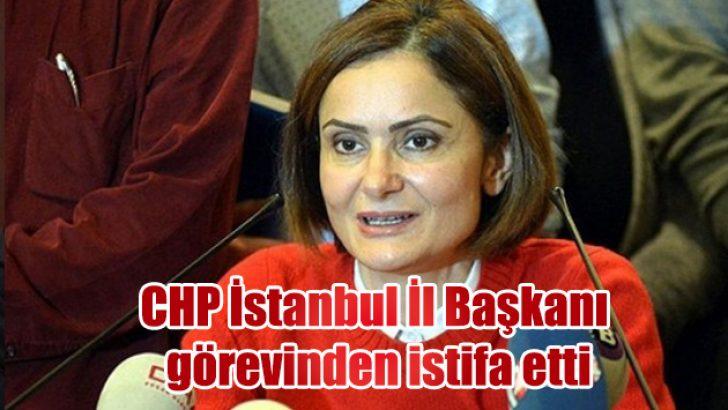 CHP İstanbul İl Başkanı Kaftancıoğlu görevinden istifa etti