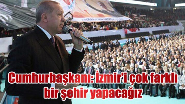 Cumhurbaşkanı: İzmir'i çok farklı bir şehir yapacağız