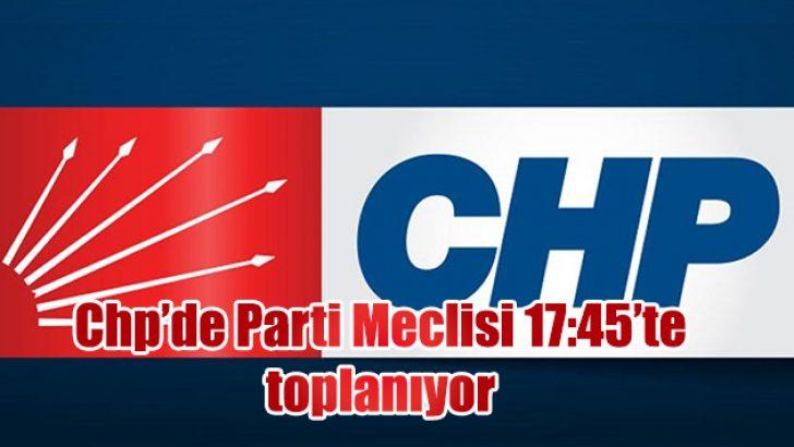 CHP PM 17:45'TE TOPLANIYOR