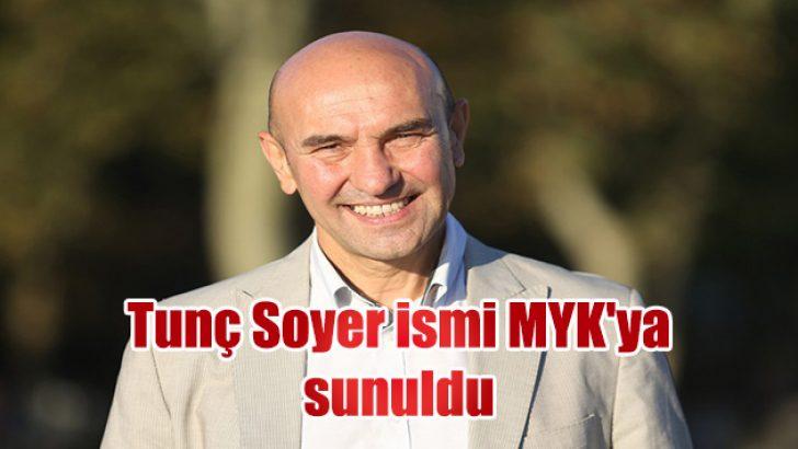 Tunç Soyer ismi MYK'ya sunuldu