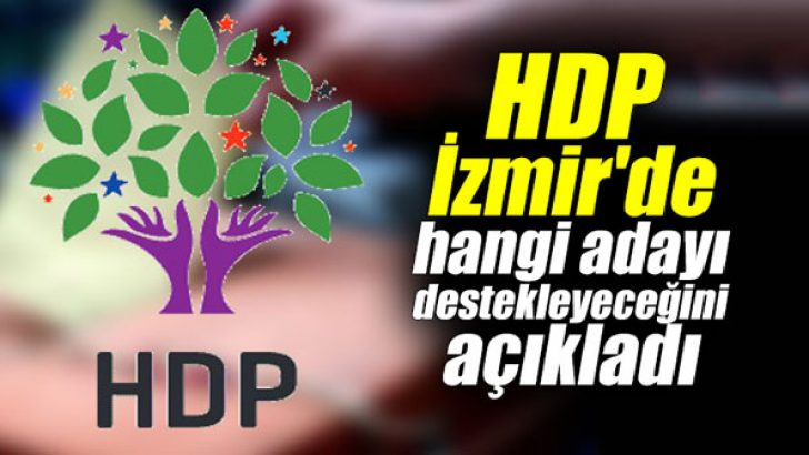 HDP, İzmir'de hangi adayı destekleyeceğini açıkladı