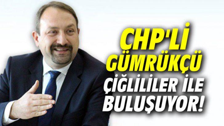 CHP'li Gümrükçü Çiğlililer ile buluşuyor!