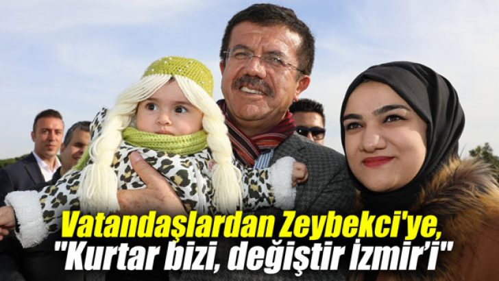 """Vatandaşlardan Zeybekci'ye, """"Kurtar bizi, değiştir İzmir'i"""""""