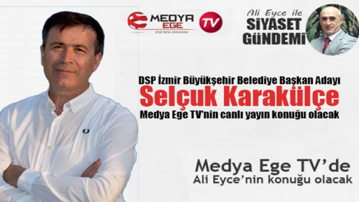 DSP İzmir Büyükşehir Belediye Başkan Adayı Selçuk Karakülçe Medya Ege TV'nin canlı yayın konuğu olacak