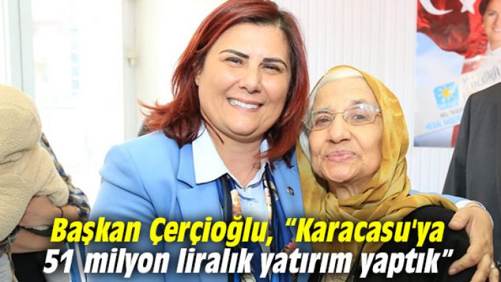 """Çerçioğlu, """"Karacasu'ya 51 milyon liralık yatırım yaptık"""""""