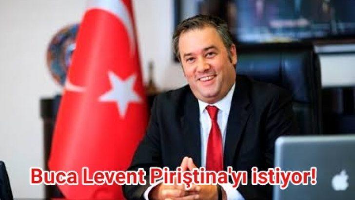 Buca Levent Piriştina'yı istiyor!
